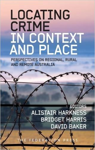 Locating Crime in Context and Place: Perspectives on Regional, Rural and Remote Australia