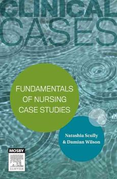 Clinical Cases - Fundamentals of Nursing Case Studies