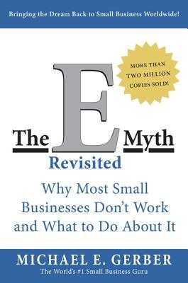The E-Myth Revisited : Why Most Small Businesses Don't Work and What to Do About it