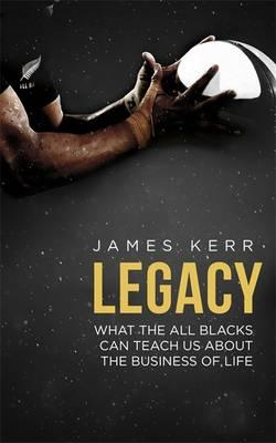 Legacy : What the All Blacks Can Teach Us About the Business of Life