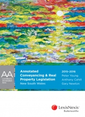 Annotated Conveyancing & Real Property Legislation New South Wales, 2015-2016 Edition