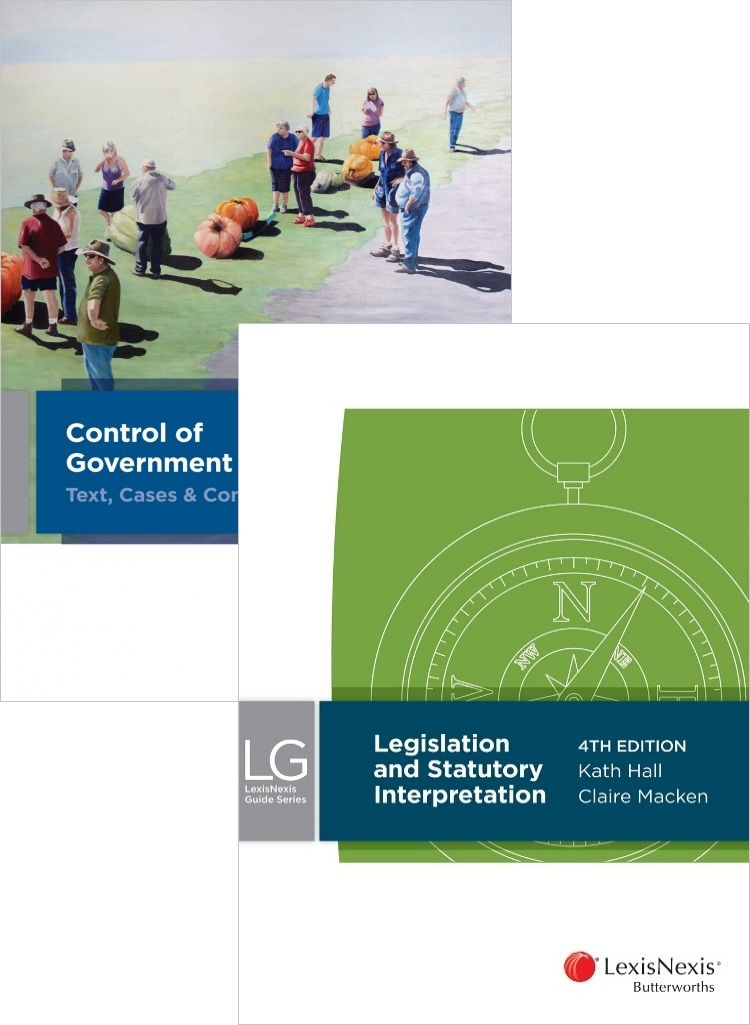 Control Of Government Action 4ED + Legislation & Statutory Interpretation 4ED