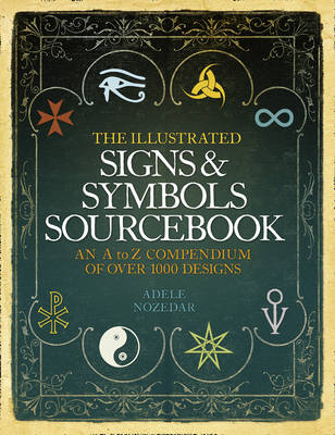 The Illustrated Signs and Symbols Sourcebook: An A to Z Compendium of Over 1000 Designs