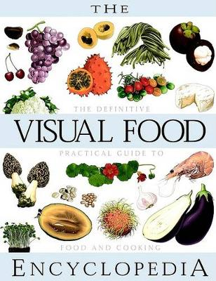 Visual Food Encyclopedia: The Definitive Practical Guide to Food and Cooking