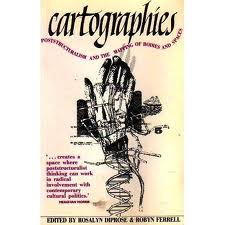 Cartographies: Poststructuralism and the Mapping of Bodies and Spaces