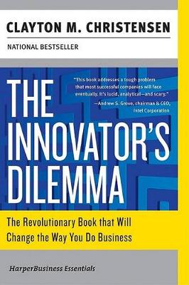 Innovators Dilemma: The Revolutionary Book That Will Change The Way You Do Business ( Harperbusiness Essentials )