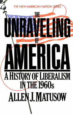 The Unravelling of America: A History of Liberalism in the 1960s