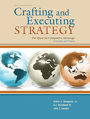 Crafting & Executing Strategy : Quest For Competitive Advantage - Concepts & Cases