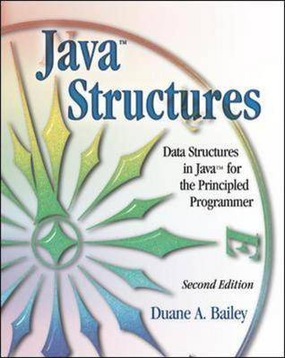 Java Structures: Data Structures in Java for the Principled Programmer