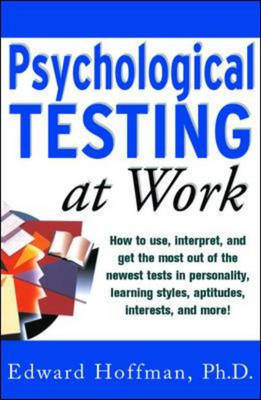 Psychological Testing at Work: How to Use, Interpret and Get the Most Out of the Newest Tests in Personality, Learning Style, Aptitudes, Interests and More!
