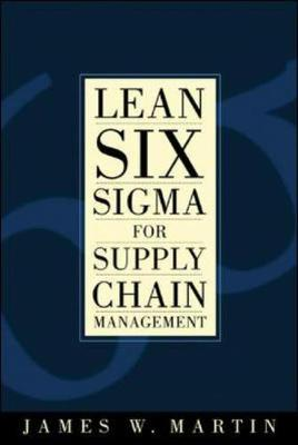 Lean Six Sigma for Supply Chain Management: The 10-step Solution Process