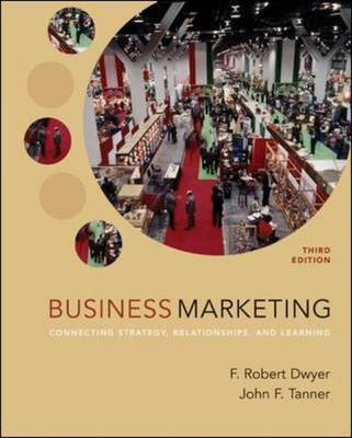 Business Marketing: Connecting Strategy, Relationships and Learning