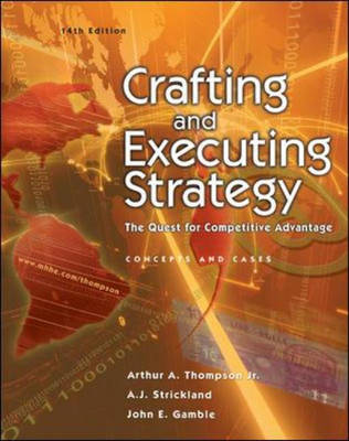 Crafting and Executing Strategy: The Quest for Competitive Advantage - Concepts and Cases