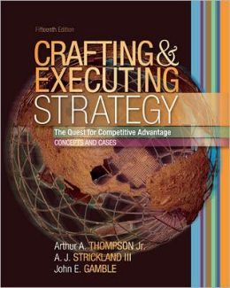 Crafting and Executing Strategy: The Quest for Comptetitive Advantage - Concepts and Cases