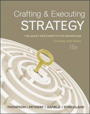 CRAFTING and EXECUTING STRATEGY:THE QUEST FOR COMPETITIVE ADVANTAGE:CONCEPTS and CASES