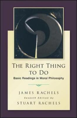 The Right Thing To Do : Basic Readings in Moral Philosophy 7th Edition