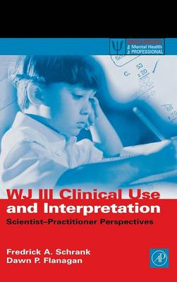 WJ-III Clinical Use and Interpretation: Scientist-Practitioner Perspectives