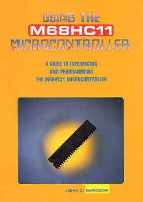 Using the M68HC11 Microcontroller: A Guide to Interfacing and Programming