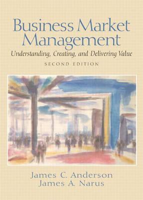 Business Market Management: Understanding, Creating and Delivering Value