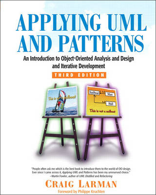 Applying UML and Patterns: An Introduction to Object-Oriented Analysis and Design and Iterative Development
