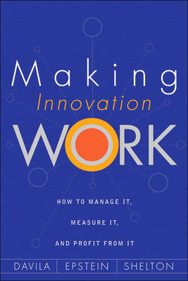 Making Innovation Work: How to Manage it, Measure it, and Profit from it