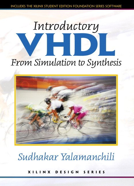 Introductory VHDL: From Simulation to Synthesis: AND Xilinx Student Edition 4.2i Value Pack Version