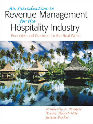 An Introduction to Revenue Management for the Hospitality Industry: An Principles and Practices for the Real World