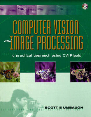 Computer Vision and Image Processing: A Practical Approach Using CVIPtools