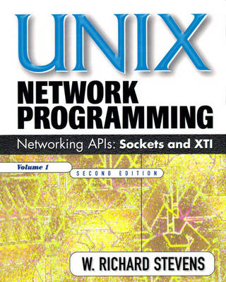 Unix Network Programming: v. 1: Networking APIs - Sockets and XTI