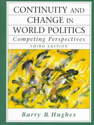Continuity and Change in World Politics: Competing Perspectives