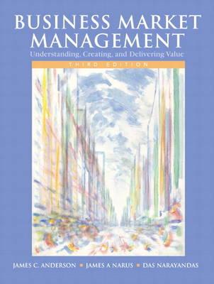 Business Market Management: Understanding, Creating, and Delivering Value
