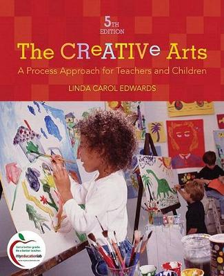 The Creative Arts: A Process Approach for Teachers and Children (with MyEducationLab)