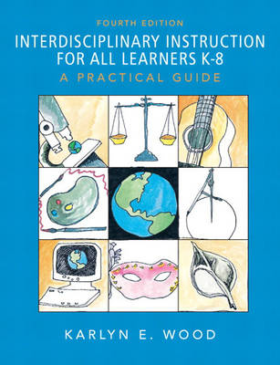 Interdisciplinary Instruction for All Learners K-8: A Practical Guide