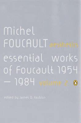 Aesthetics, Method, and Epistemology: Essential Works of Foucault 1954-1984: v. 2