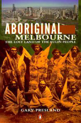 Aboriginal Melbourne: The Lost Land and Landscape of the Kulin