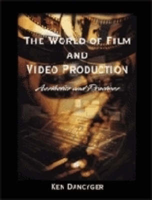 The World of Film and Video Production: Aesthetics and Practice