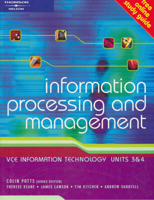 Information Processing and Management: Vce Information Technology Units 3 & 4