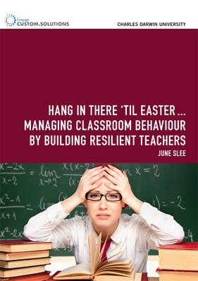 PP0784: 'Hang in Until Easter' Managing Classroom Behaviour A Survival Kit for Beginner Teachers
