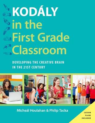 Kodaly in the First Grade Classroom: Developing the Creative Brain in the 21st Century