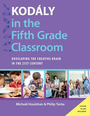 Kodaly in the Fifth Grade Classroom: Developing the Creative Brain in the 21st Century