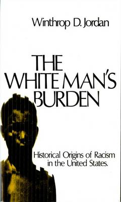 White Mans Burden Historical Origins Of Racism In The United