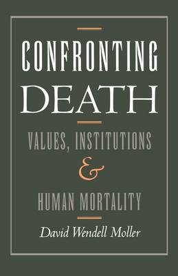 Confronting Death: Values, Institutions and Human Mortality