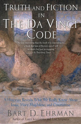 "Truth and Fiction in The ""Da Vinci Code"": A Historian Reveals What we Really Know About Jesus, Mary Magdalene, and Constantine"