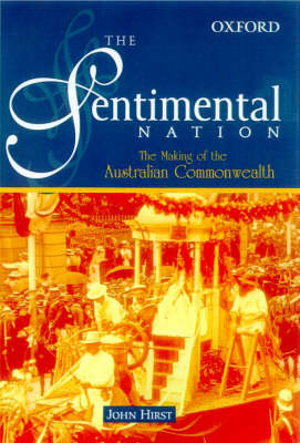The Sentimental Nation: The Making of the Australian Commonwealth