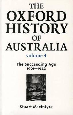 The Oxford History of Australia: v.4: 1901-42 - The Succeeding Age