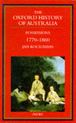 Oxford History of Australia: v.2: 1770-1860 - Possessions
