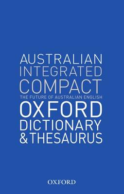 The Oxford Australian Integrated Compact Dictionary and Thesaurus