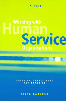 Working with Human Service Organisation: Creating Connections for Practice