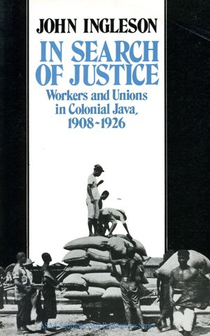 In Search of Justice: Workers and Unions in Colonial Java, 1908-26