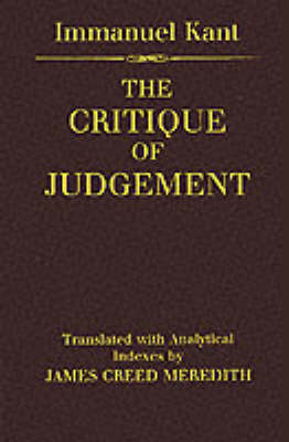The Critique of Judgement: (Containing Kant's 'Critique of Aesthetic Judgement' and 'Critique of Teleological Judgement')